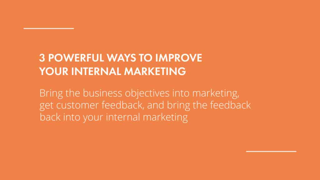 Internal Marketing should bring the business objectives and customer feedback together.